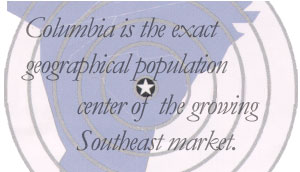 Columbia is the exact geographical population center of the growing Southeast market